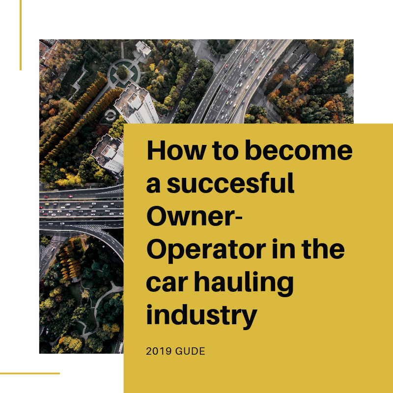How To Become A Succesful Owner-Operator In The Car Hauling Industry (2019 Guide)