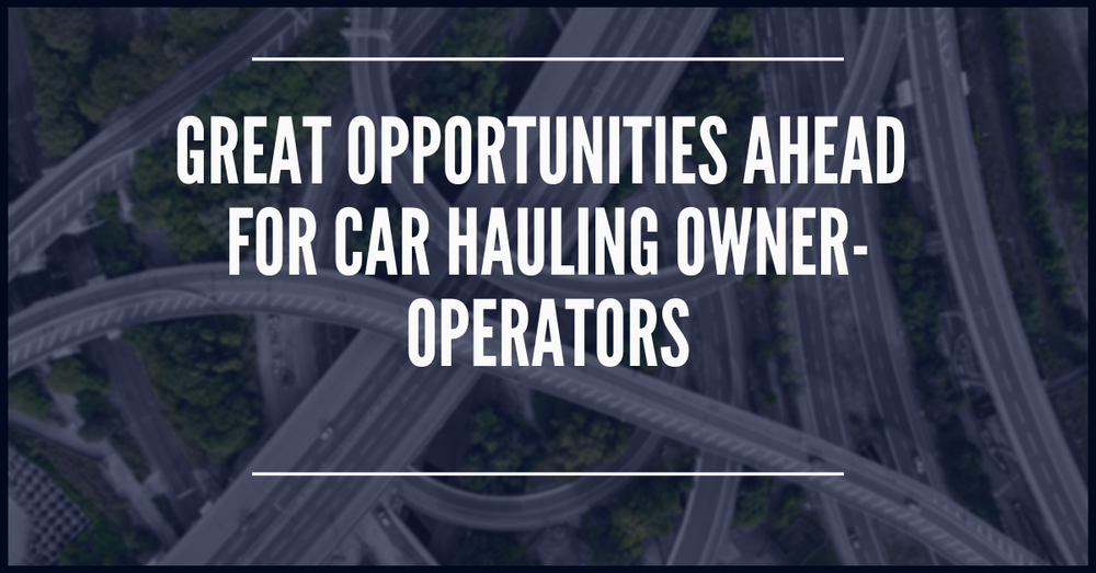 Great Opportunities Ahead For Car Hauling Owner-Operators